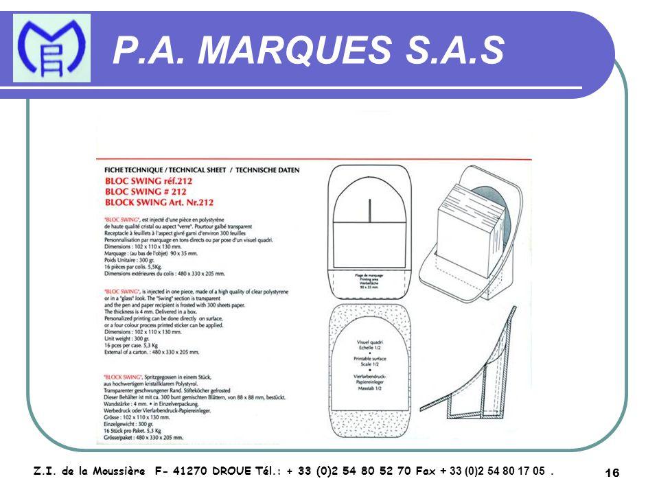 16 P.A. MARQUES S.A.S Z.I. de la Moussière F- 41270 DROUE Tél.: + 33 (0)2 54 80 52 70 Fax + 33 (0)2 54 80 17 05.
