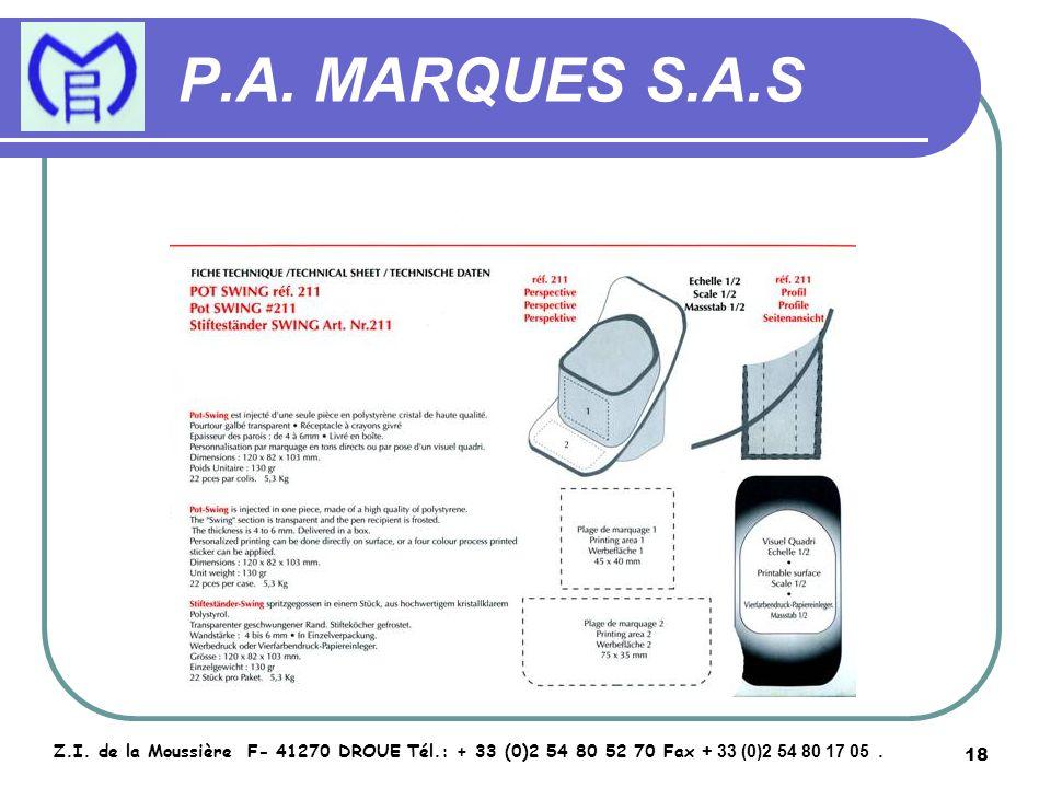 18 P.A. MARQUES S.A.S Z.I. de la Moussière F- 41270 DROUE Tél.: + 33 (0)2 54 80 52 70 Fax + 33 (0)2 54 80 17 05.
