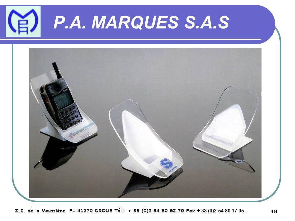 19 P.A. MARQUES S.A.S Z.I. de la Moussière F- 41270 DROUE Tél.: + 33 (0)2 54 80 52 70 Fax + 33 (0)2 54 80 17 05.
