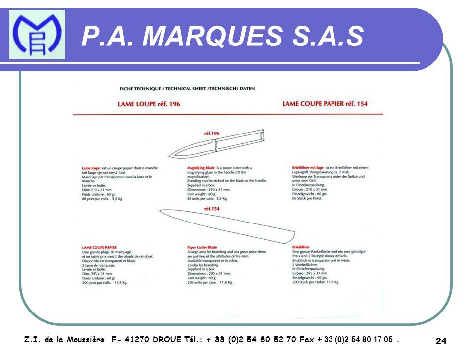 24 P.A. MARQUES S.A.S Z.I. de la Moussière F- 41270 DROUE Tél.: + 33 (0)2 54 80 52 70 Fax + 33 (0)2 54 80 17 05.