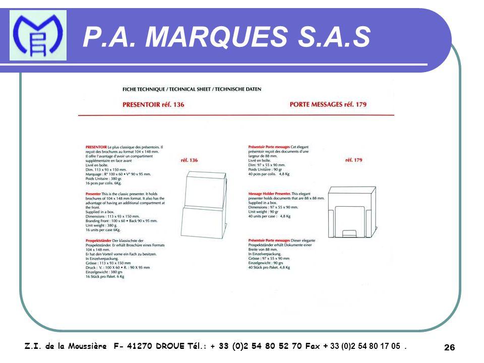 26 P.A. MARQUES S.A.S Z.I. de la Moussière F- 41270 DROUE Tél.: + 33 (0)2 54 80 52 70 Fax + 33 (0)2 54 80 17 05.