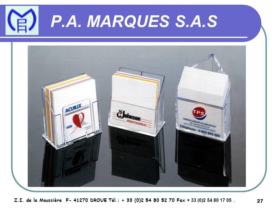 27 P.A. MARQUES S.A.S Z.I. de la Moussière F- 41270 DROUE Tél.: + 33 (0)2 54 80 52 70 Fax + 33 (0)2 54 80 17 05.