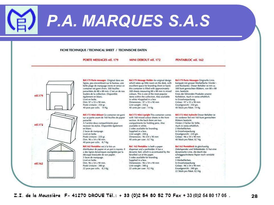 28 P.A. MARQUES S.A.S Z.I. de la Moussière F- 41270 DROUE Tél.: + 33 (0)2 54 80 52 70 Fax + 33 (0)2 54 80 17 05.