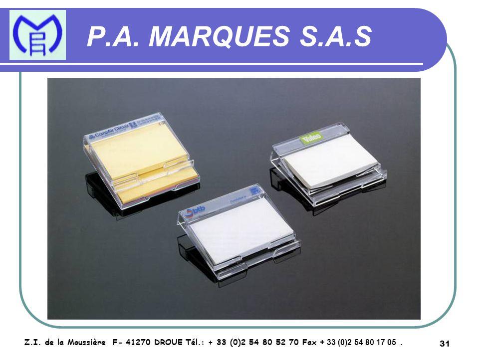 31 P.A. MARQUES S.A.S Z.I. de la Moussière F- 41270 DROUE Tél.: + 33 (0)2 54 80 52 70 Fax + 33 (0)2 54 80 17 05.
