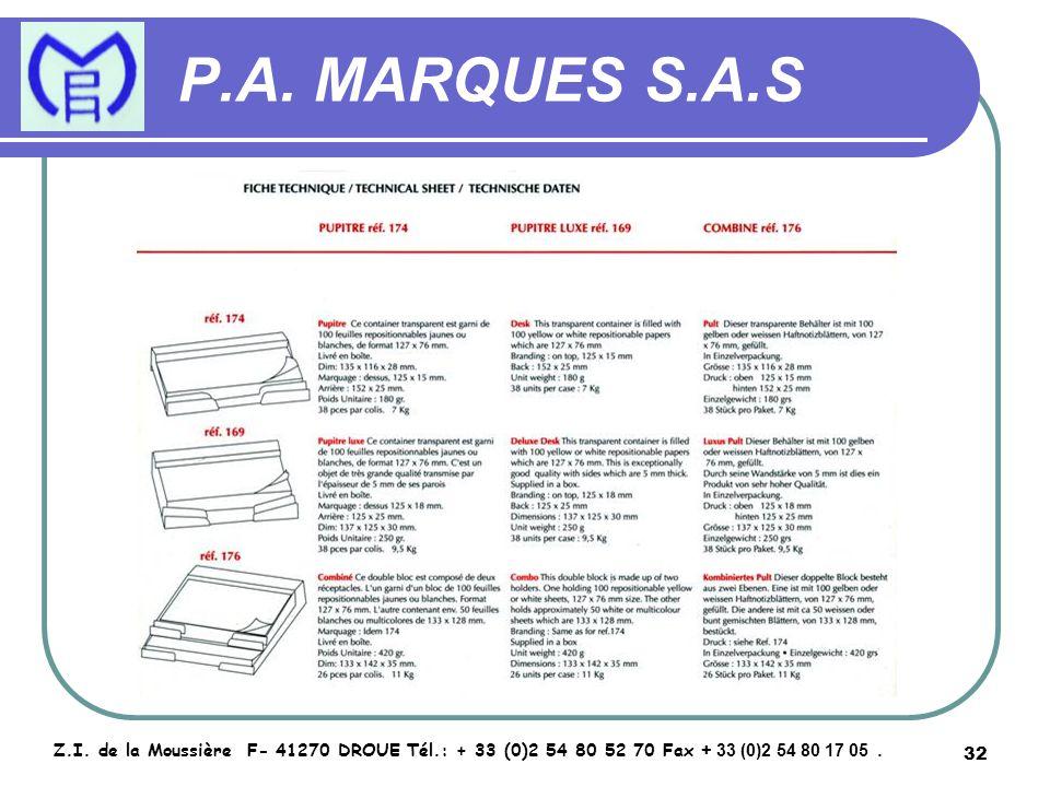 32 P.A. MARQUES S.A.S Z.I. de la Moussière F- 41270 DROUE Tél.: + 33 (0)2 54 80 52 70 Fax + 33 (0)2 54 80 17 05.