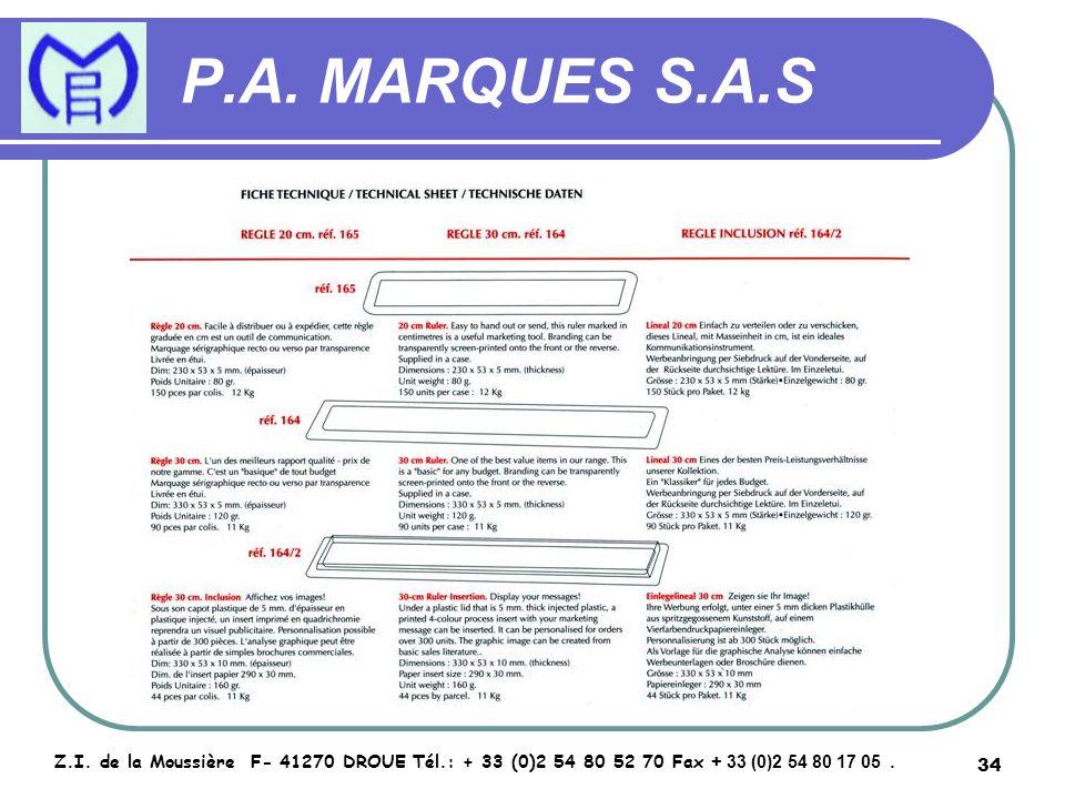 34 P.A. MARQUES S.A.S Z.I. de la Moussière F- 41270 DROUE Tél.: + 33 (0)2 54 80 52 70 Fax + 33 (0)2 54 80 17 05.