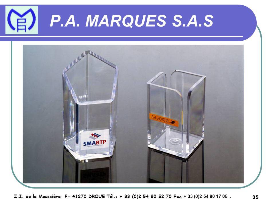 35 P.A. MARQUES S.A.S Z.I. de la Moussière F- 41270 DROUE Tél.: + 33 (0)2 54 80 52 70 Fax + 33 (0)2 54 80 17 05.