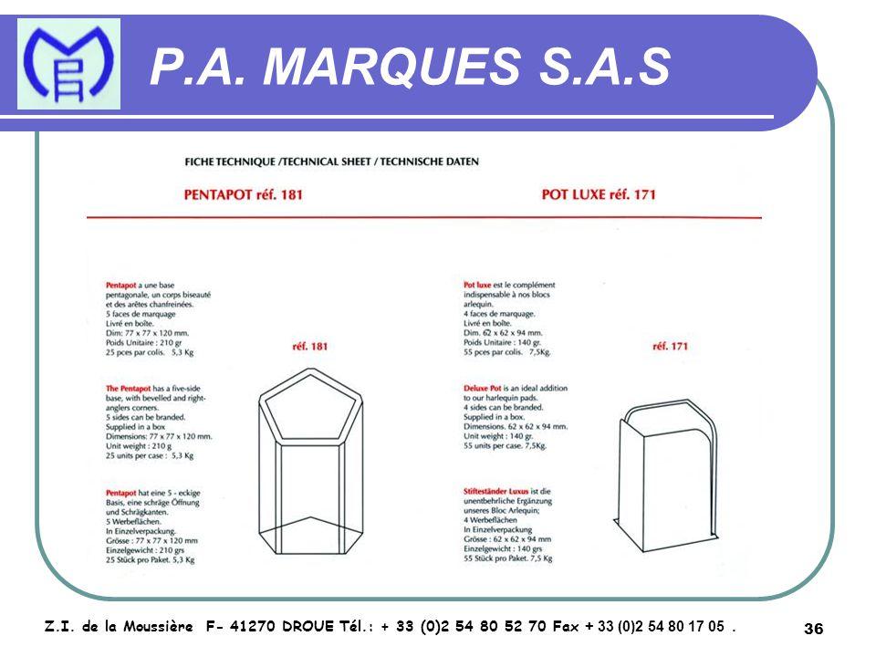 36 P.A. MARQUES S.A.S Z.I. de la Moussière F- 41270 DROUE Tél.: + 33 (0)2 54 80 52 70 Fax + 33 (0)2 54 80 17 05.