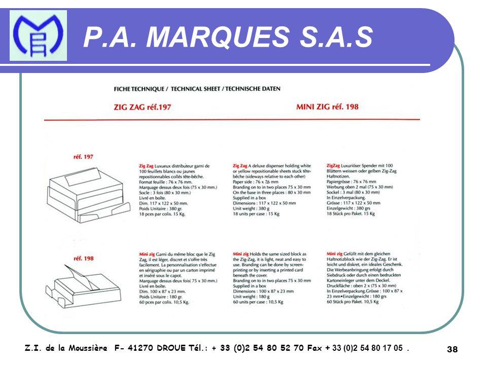 38 P.A. MARQUES S.A.S Z.I. de la Moussière F- 41270 DROUE Tél.: + 33 (0)2 54 80 52 70 Fax + 33 (0)2 54 80 17 05.