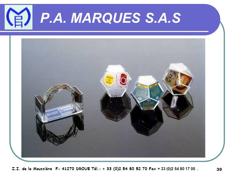 39 P.A. MARQUES S.A.S Z.I. de la Moussière F- 41270 DROUE Tél.: + 33 (0)2 54 80 52 70 Fax + 33 (0)2 54 80 17 05.