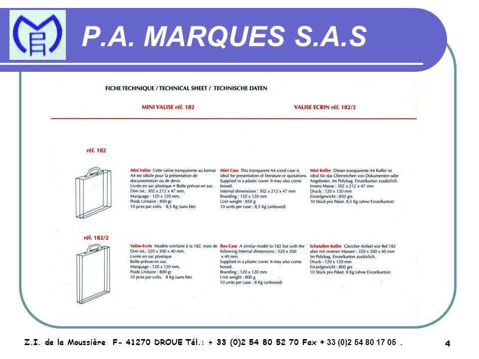 4 P.A. MARQUES S.A.S Z.I. de la Moussière F- 41270 DROUE Tél.: + 33 (0)2 54 80 52 70 Fax + 33 (0)2 54 80 17 05.