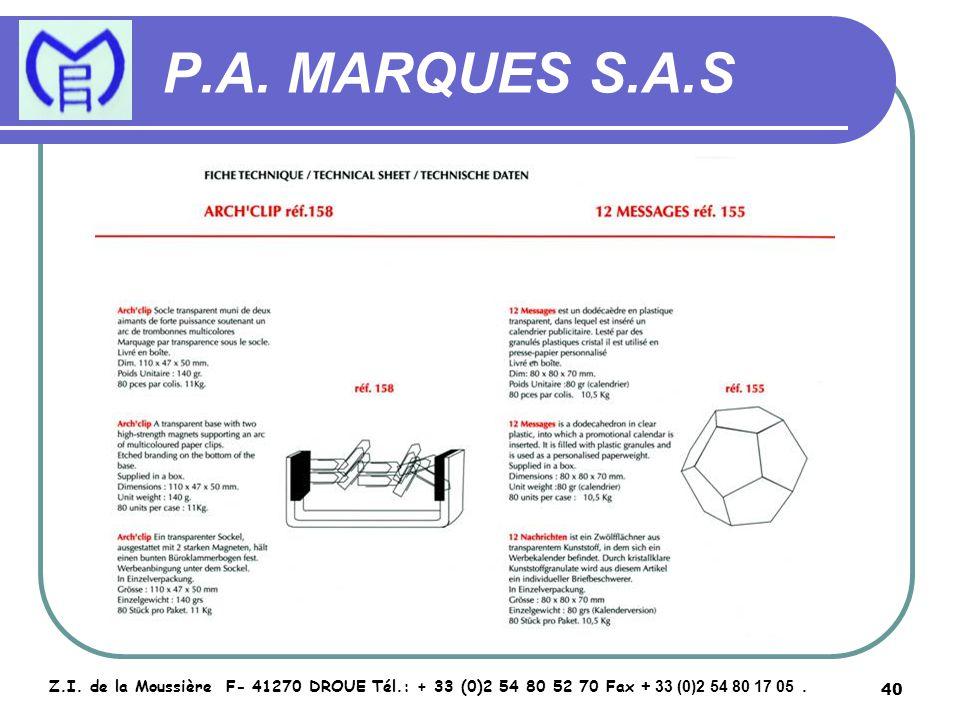 40 P.A. MARQUES S.A.S Z.I. de la Moussière F- 41270 DROUE Tél.: + 33 (0)2 54 80 52 70 Fax + 33 (0)2 54 80 17 05.