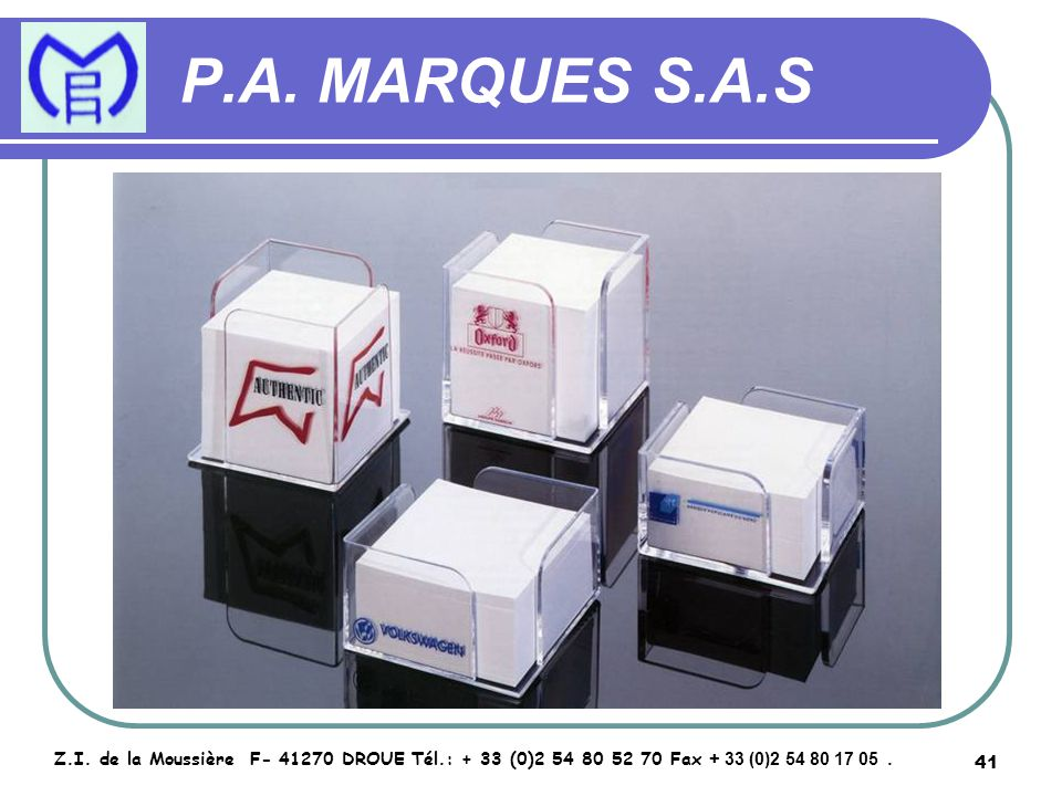 41 P.A. MARQUES S.A.S Z.I. de la Moussière F- 41270 DROUE Tél.: + 33 (0)2 54 80 52 70 Fax + 33 (0)2 54 80 17 05.