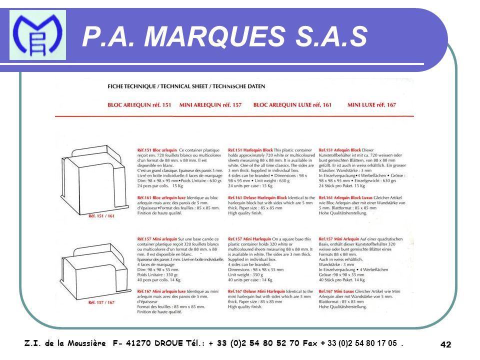 42 P.A. MARQUES S.A.S Z.I. de la Moussière F- 41270 DROUE Tél.: + 33 (0)2 54 80 52 70 Fax + 33 (0)2 54 80 17 05.