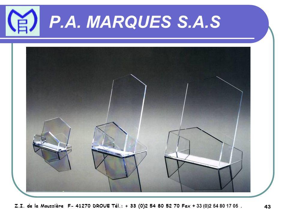 43 P.A. MARQUES S.A.S Z.I. de la Moussière F- 41270 DROUE Tél.: + 33 (0)2 54 80 52 70 Fax + 33 (0)2 54 80 17 05.