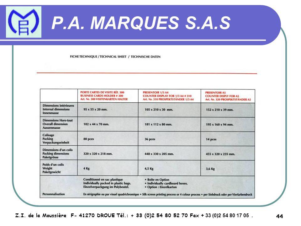 44 P.A. MARQUES S.A.S Z.I. de la Moussière F- 41270 DROUE Tél.: + 33 (0)2 54 80 52 70 Fax + 33 (0)2 54 80 17 05.