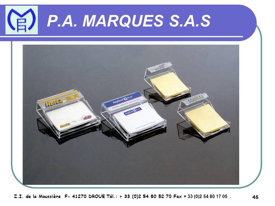 45 P.A. MARQUES S.A.S Z.I. de la Moussière F- 41270 DROUE Tél.: + 33 (0)2 54 80 52 70 Fax + 33 (0)2 54 80 17 05.