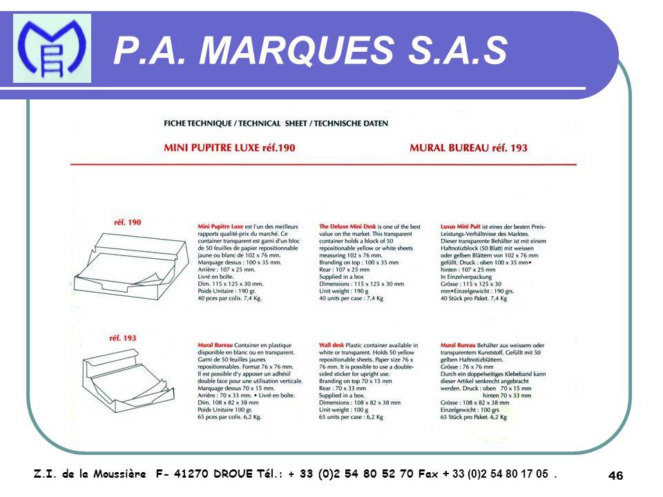 46 P.A. MARQUES S.A.S Z.I. de la Moussière F- 41270 DROUE Tél.: + 33 (0)2 54 80 52 70 Fax + 33 (0)2 54 80 17 05.