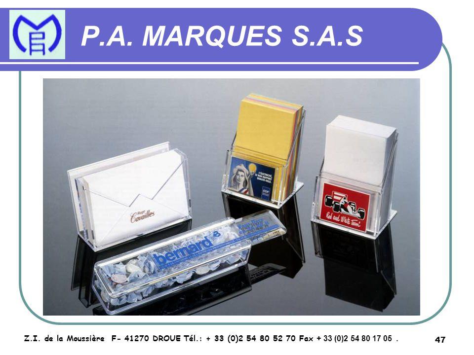 47 P.A. MARQUES S.A.S Z.I. de la Moussière F- 41270 DROUE Tél.: + 33 (0)2 54 80 52 70 Fax + 33 (0)2 54 80 17 05.