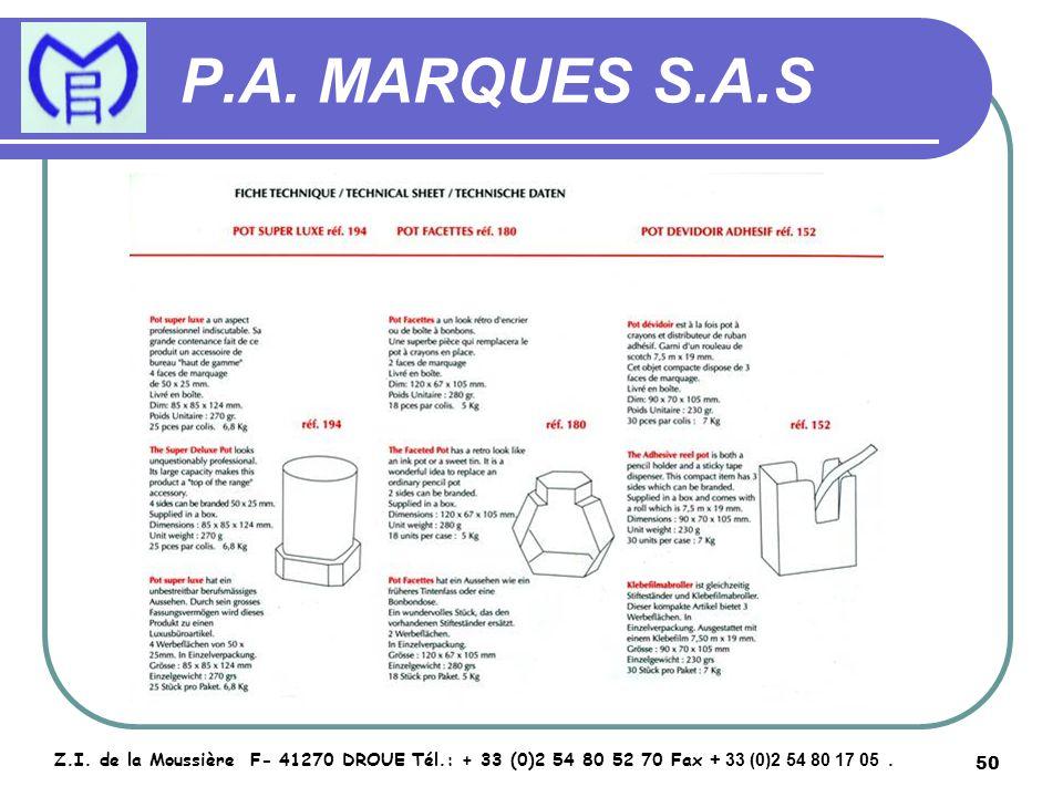 50 P.A. MARQUES S.A.S Z.I. de la Moussière F- 41270 DROUE Tél.: + 33 (0)2 54 80 52 70 Fax + 33 (0)2 54 80 17 05.