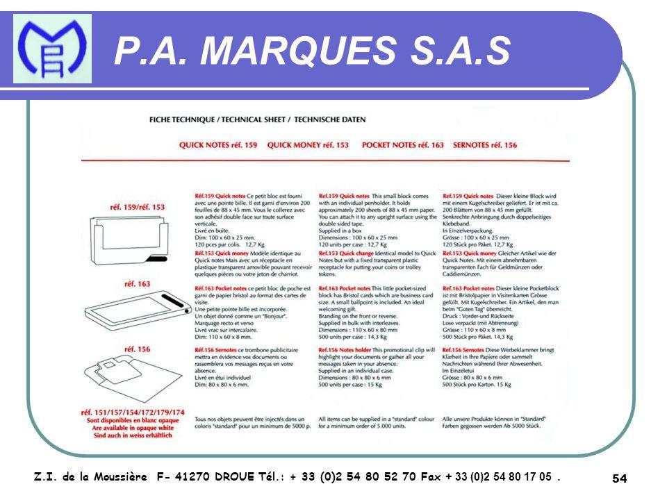 54 P.A. MARQUES S.A.S Z.I. de la Moussière F- 41270 DROUE Tél.: + 33 (0)2 54 80 52 70 Fax + 33 (0)2 54 80 17 05.