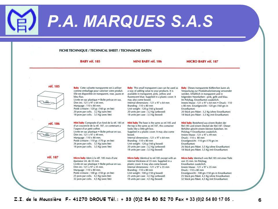 6 P.A. MARQUES S.A.S Z.I. de la Moussière F- 41270 DROUE Tél.: + 33 (0)2 54 80 52 70 Fax + 33 (0)2 54 80 17 05.