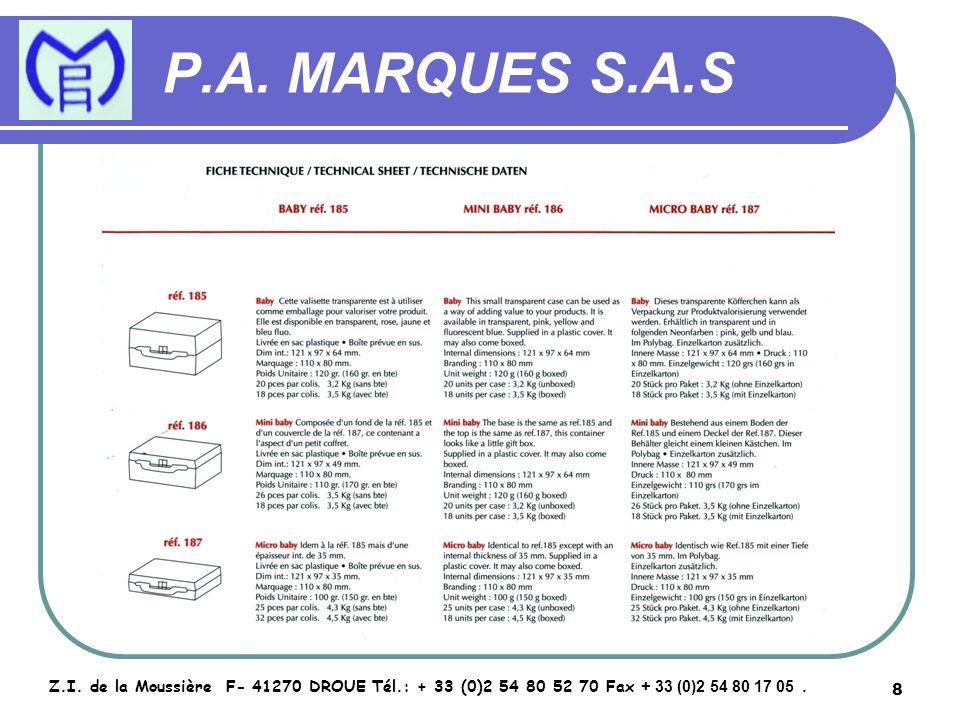 8 P.A. MARQUES S.A.S Z.I. de la Moussière F- 41270 DROUE Tél.: + 33 (0)2 54 80 52 70 Fax + 33 (0)2 54 80 17 05.