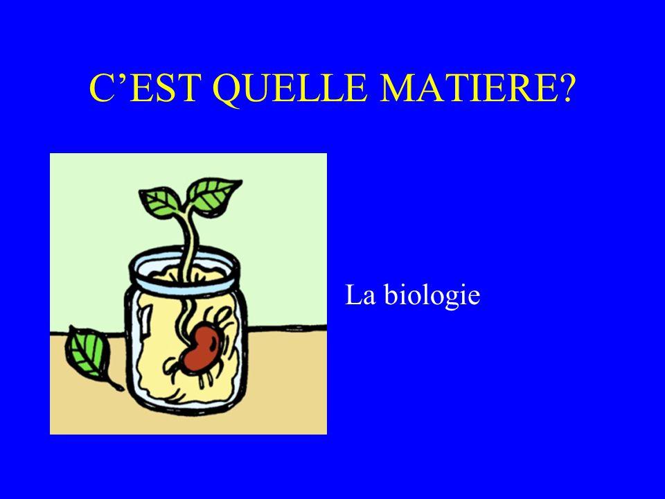 CEST QUELLE MATIERE? La biologie