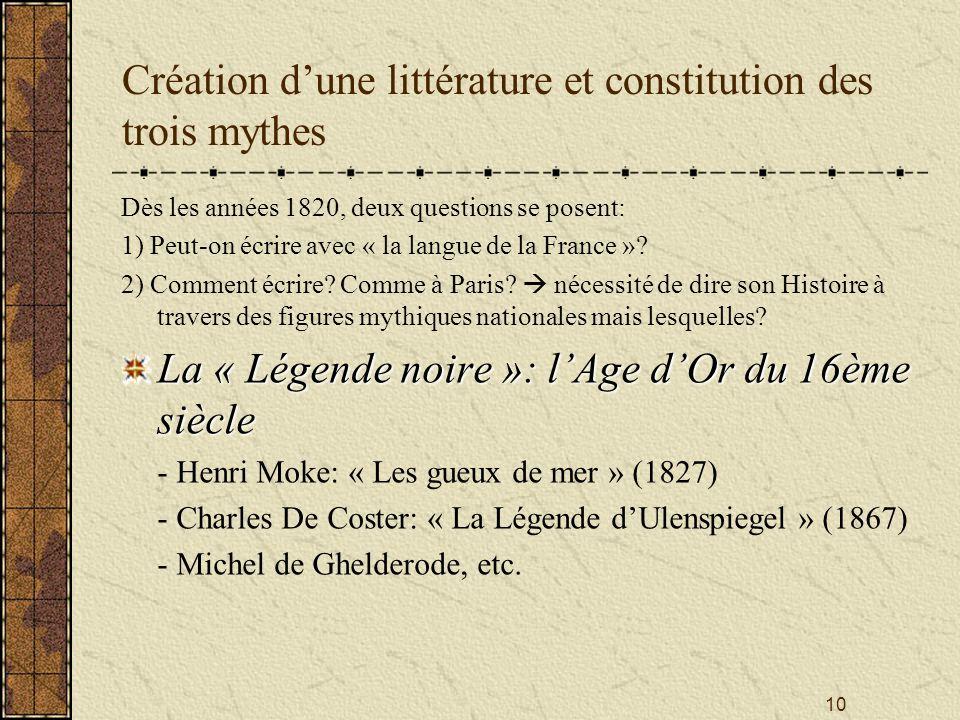 10 Création dune littérature et constitution des trois mythes Dès les années 1820, deux questions se posent: 1) Peut-on écrire avec « la langue de la