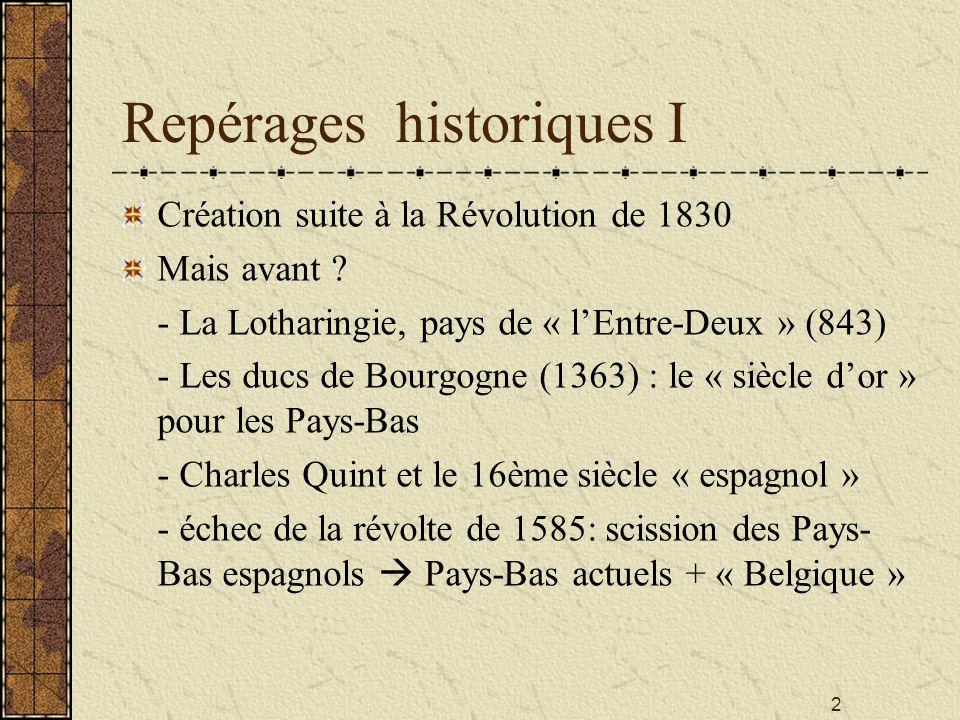 2 Repérages historiques I Création suite à la Révolution de 1830 Mais avant ? - La Lotharingie, pays de « lEntre-Deux » (843) - Les ducs de Bourgogne