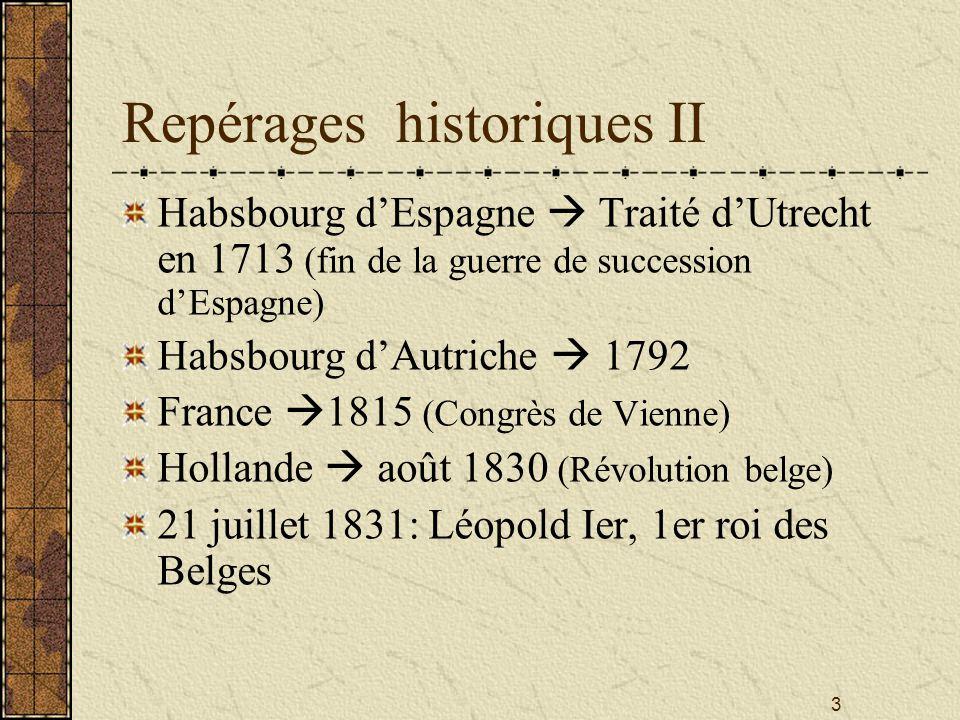 3 Repérages historiques II Habsbourg dEspagne Traité dUtrecht en 1713 (fin de la guerre de succession dEspagne) Habsbourg dAutriche 1792 France 1815 (