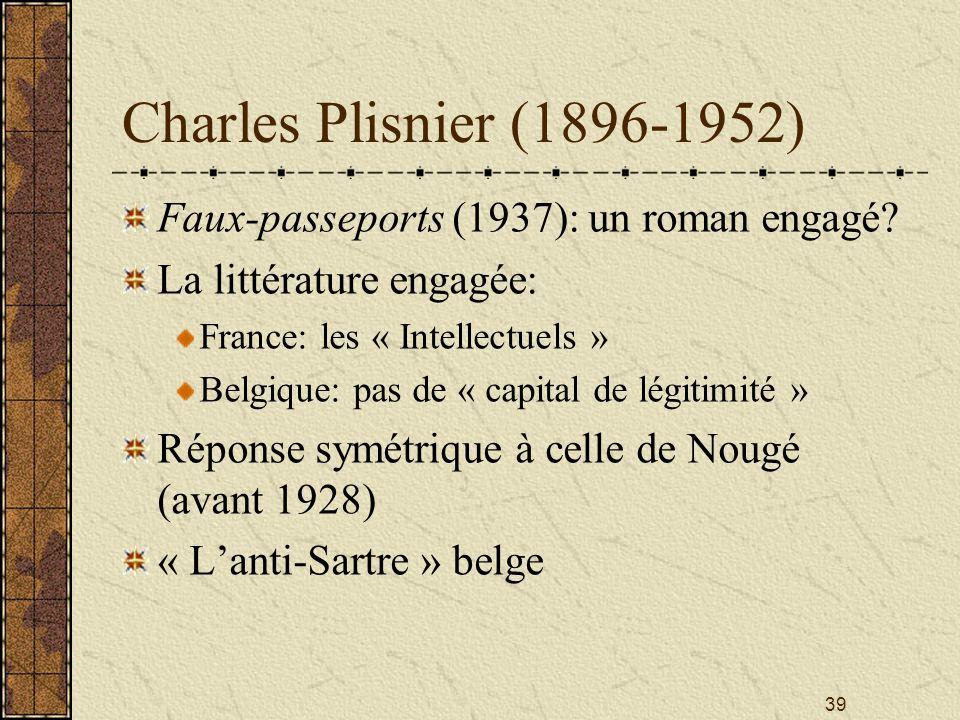39 Charles Plisnier (1896-1952) Faux-passeports (1937): un roman engagé? La littérature engagée: France: les « Intellectuels » Belgique: pas de « capi