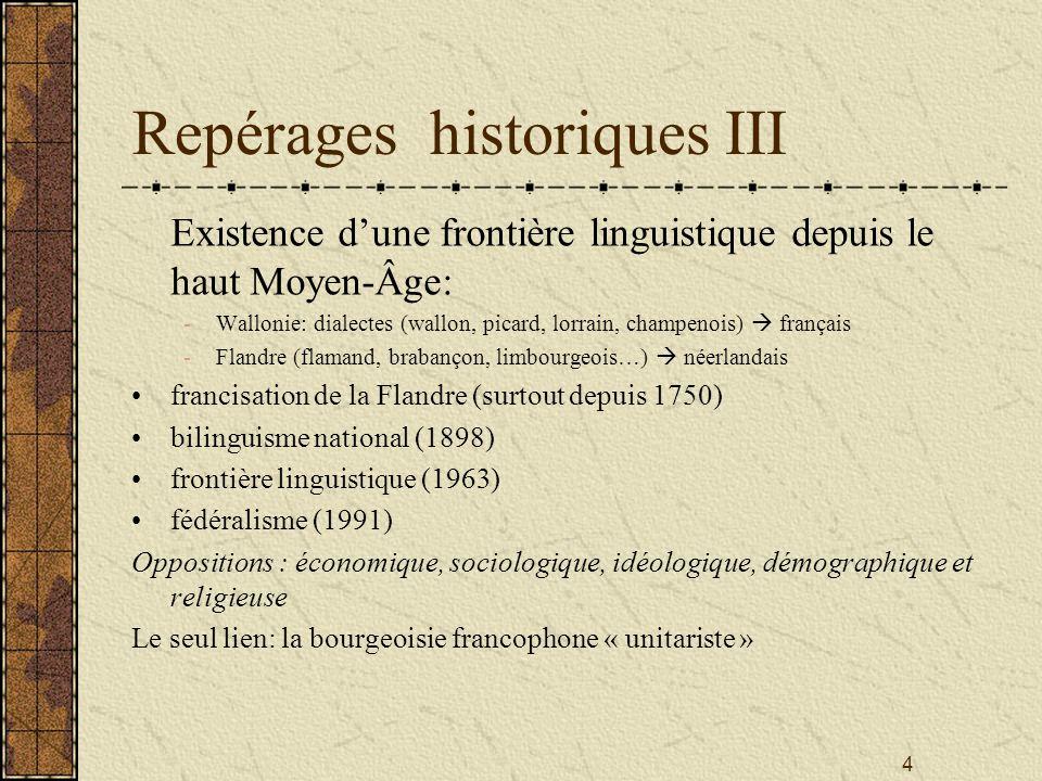 4 Repérages historiques III Existence dune frontière linguistique depuis le haut Moyen-Âge: -Wallonie: dialectes (wallon, picard, lorrain, champenois)