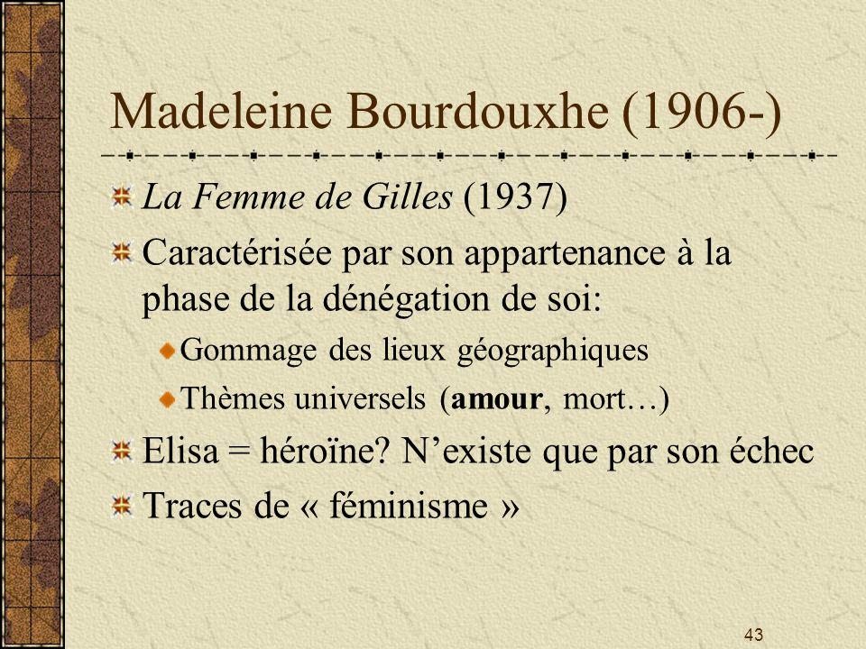 43 Madeleine Bourdouxhe (1906-) La Femme de Gilles (1937) Caractérisée par son appartenance à la phase de la dénégation de soi: Gommage des lieux géog