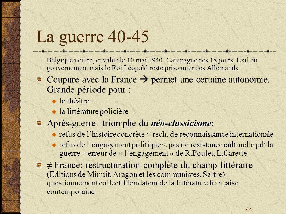 44 La guerre 40-45 Belgique neutre, envahie le 10 mai 1940. Campagne des 18 jours. Exil du gouvernement mais le Roi Léopold reste prisonnier des Allem