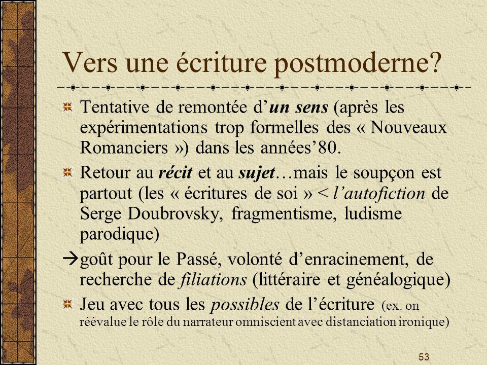 53 Vers une écriture postmoderne? Tentative de remontée dun sens (après les expérimentations trop formelles des « Nouveaux Romanciers ») dans les anné