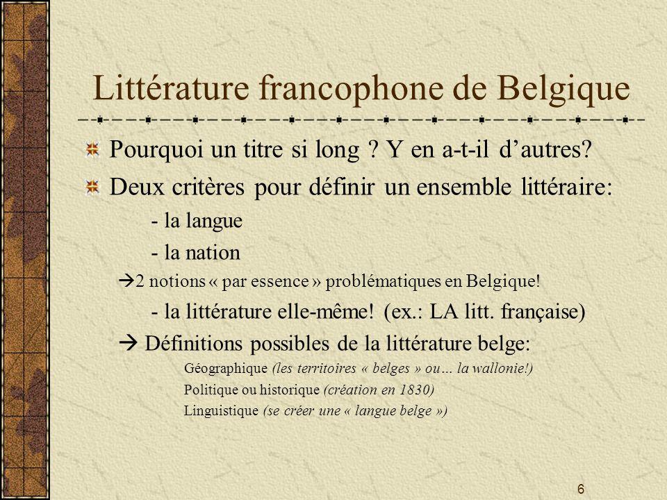 6 Littérature francophone de Belgique Pourquoi un titre si long ? Y en a-t-il dautres? Deux critères pour définir un ensemble littéraire: - la langue