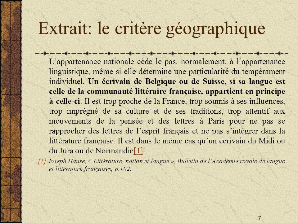 7 Extrait: le critère géographique Lappartenance nationale cède le pas, normalement, à lappartenance linguistique, même si elle détermine une particul