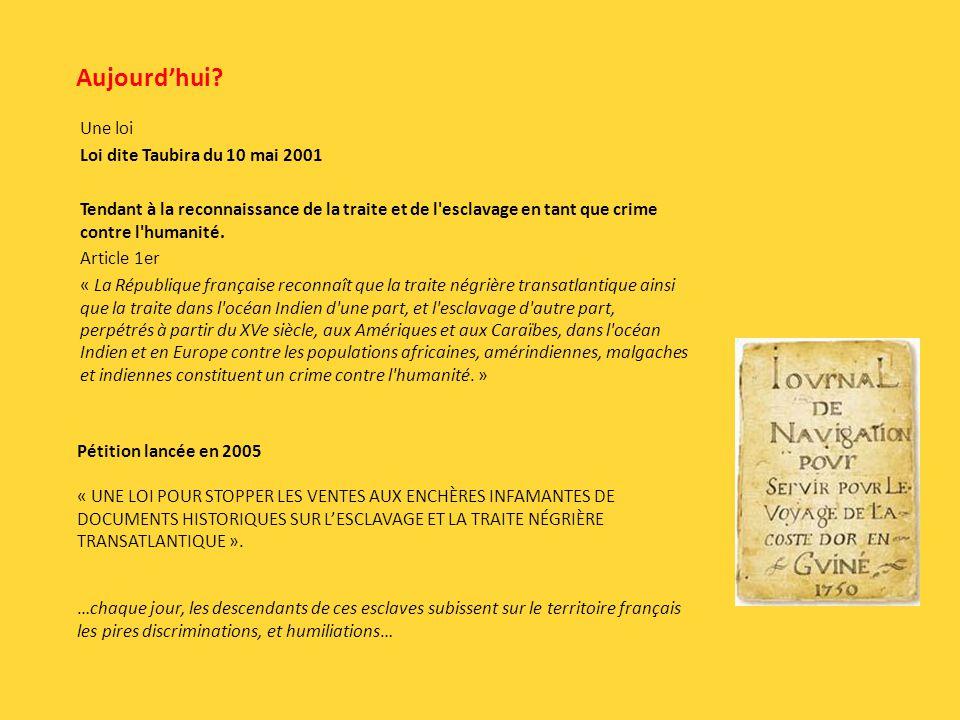 Aujourdhui? Une loi Loi dite Taubira du 10 mai 2001 Tendant à la reconnaissance de la traite et de l'esclavage en tant que crime contre l'humanité. Ar