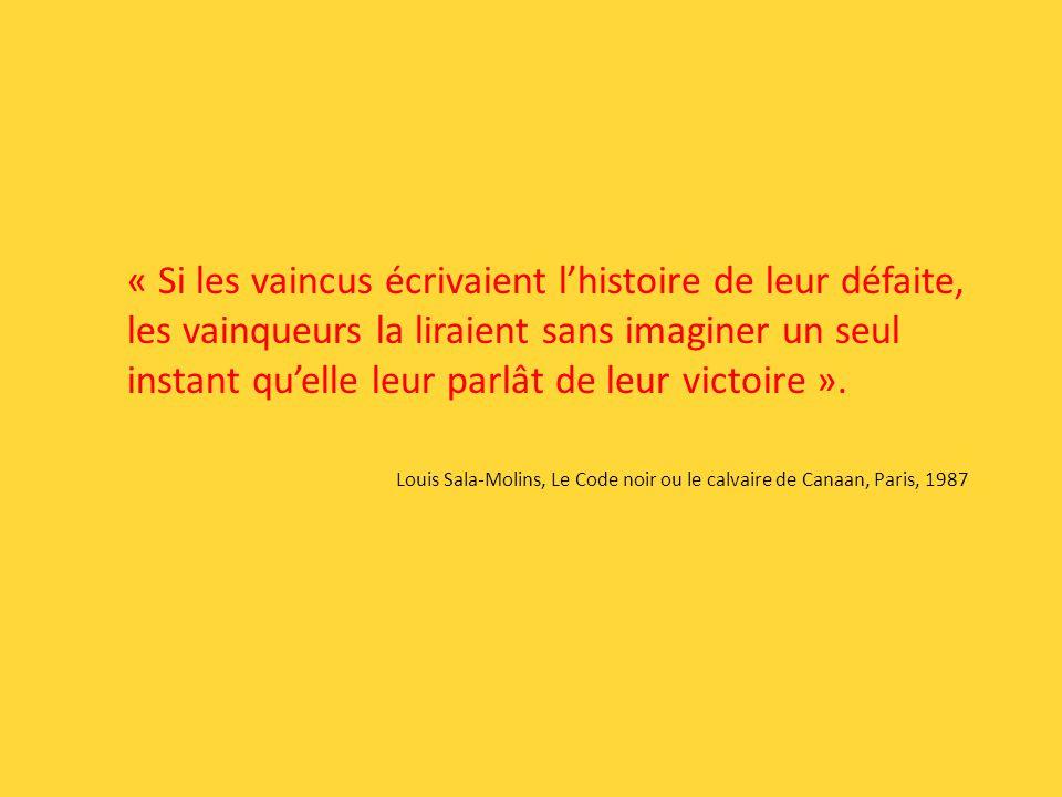 « Si les vaincus écrivaient lhistoire de leur défaite, les vainqueurs la liraient sans imaginer un seul instant quelle leur parlât de leur victoire ».