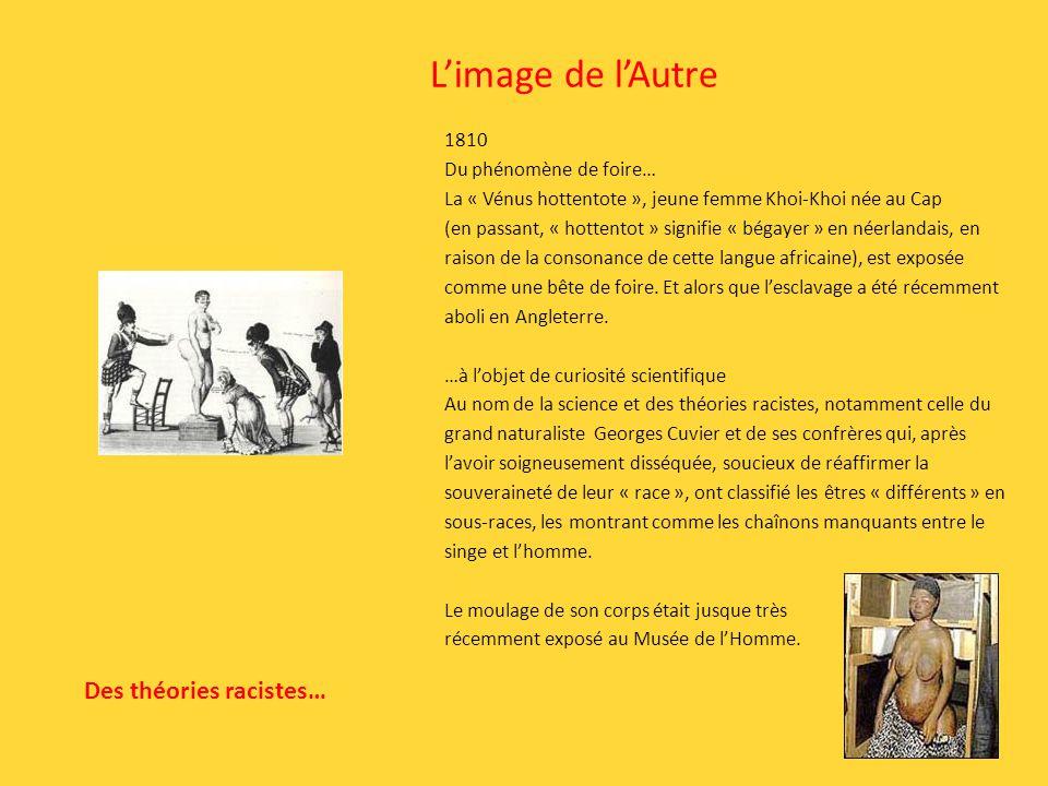 Limage de lAutre 1810 Du phénomène de foire… La « Vénus hottentote », jeune femme Khoi-Khoi née au Cap (en passant, « hottentot » signifie « bégayer »