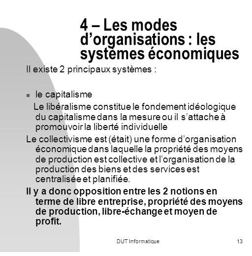 DUT Informatique13 4 – Les modes dorganisations : les systèmes économiques Il existe 2 principaux systèmes : le capitalisme Le libéralisme constitue l