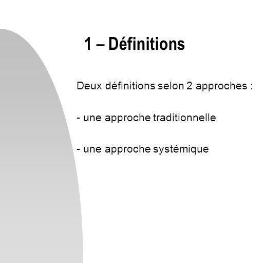 Deux définitions selon 2 approches : - une approche traditionnelle - une approche systémique 1 – Définitions