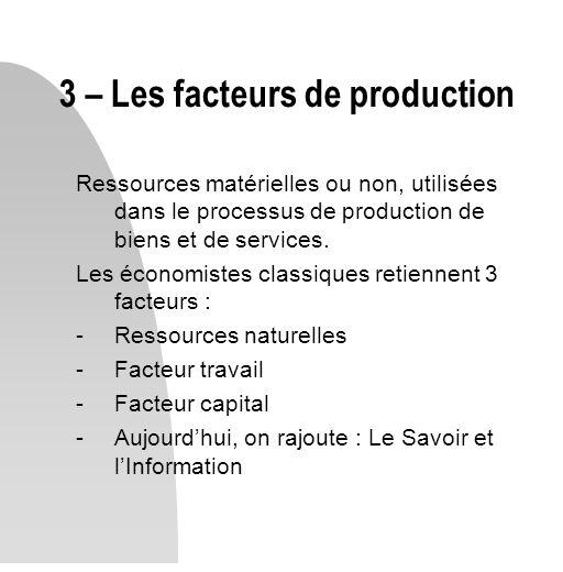 Ressources matérielles ou non, utilisées dans le processus de production de biens et de services. Les économistes classiques retiennent 3 facteurs : -