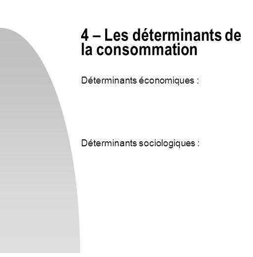 Déterminants économiques : Déterminants sociologiques : 4 – Les déterminants de la consommation