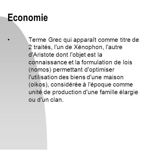 Economie Terme Grec qui apparaît comme titre de 2 traités, l'un de Xénophon, l'autre d'Aristote dont l'objet est la connaissance et la formulation de