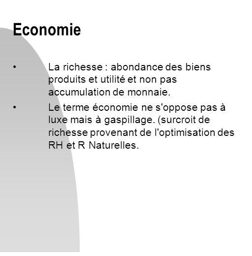 Economie La richesse : abondance des biens produits et utilité et non pas accumulation de monnaie. Le terme économie ne s'oppose pas à luxe mais à gas