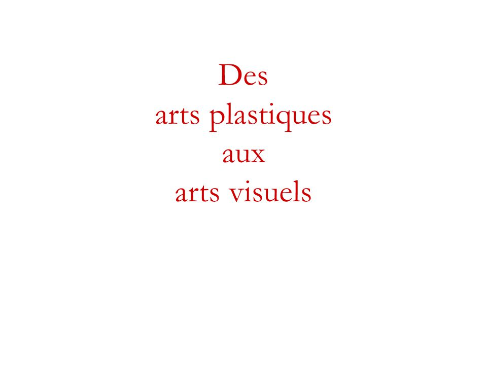 Des arts plastiques aux arts visuels