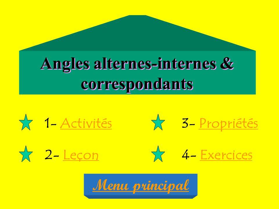 Angles alternes-internes & correspondants 1- ActivitésActivités 2- LeçonLeçon 3- PropriétésPropriétés 4- ExercicesExercices Menu principal