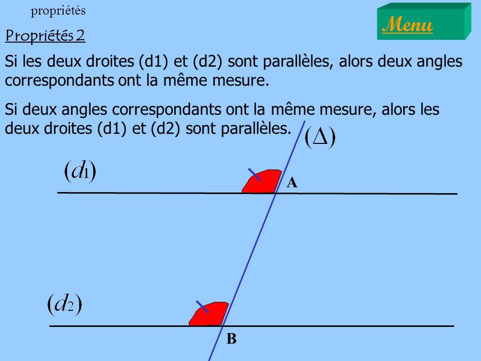 A B Propriétés 2 Si les deux droites (d1) et (d2) sont parallèles, alors deux angles correspondants ont la même mesure. Si deux angles correspondants